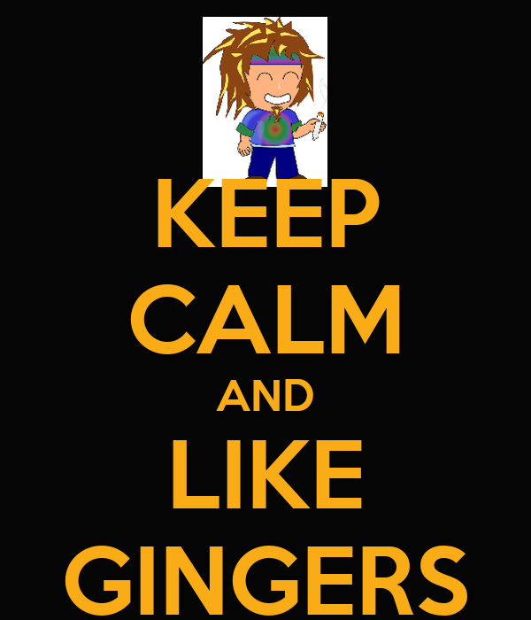 KEEP CALM AND LIKE GINGERS