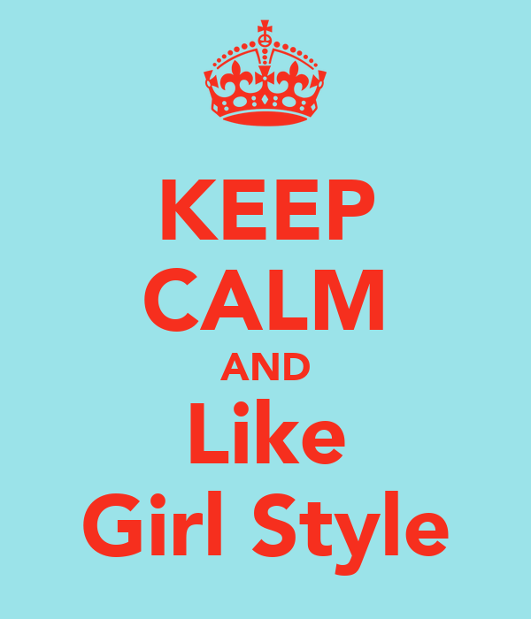 KEEP CALM AND Like Girl Style