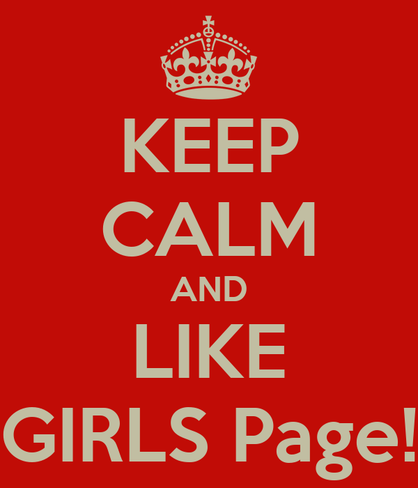KEEP CALM AND LIKE GIRLS Page!