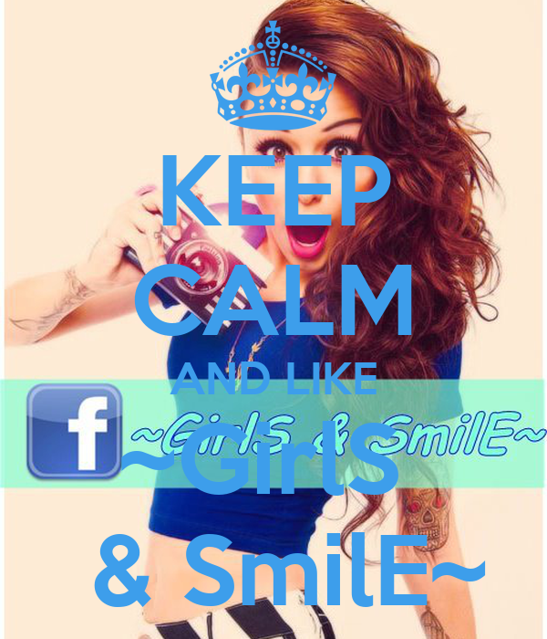 KEEP CALM AND LIKE ~GirlS   & SmilE~