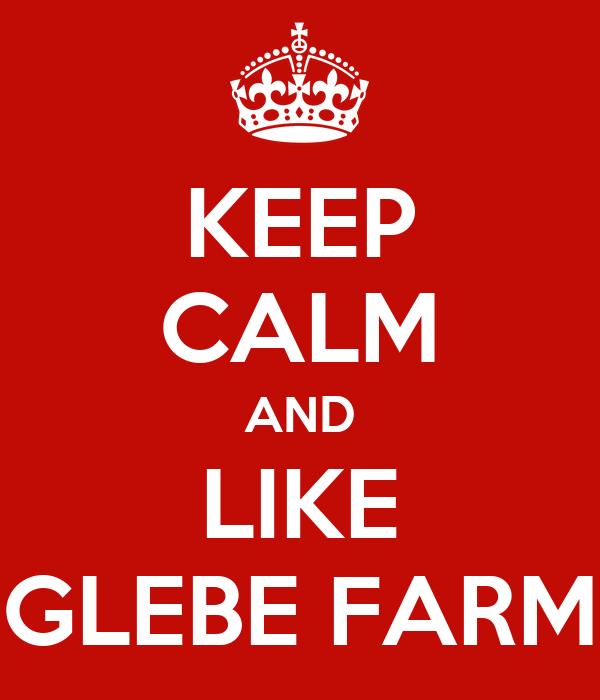 KEEP CALM AND LIKE GLEBE FARM