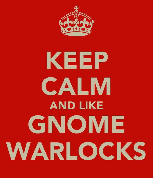 KEEP CALM AND LIKE GNOME WARLOCKS