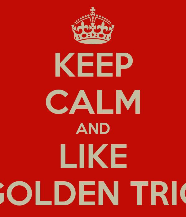 KEEP CALM AND LIKE GOLDEN TRIO