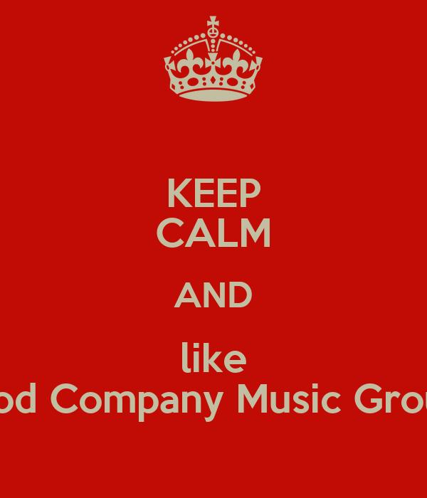 KEEP CALM AND like Good Company Music Group