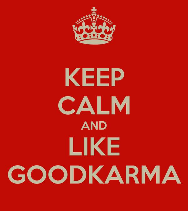 KEEP CALM AND LIKE GOODKARMA