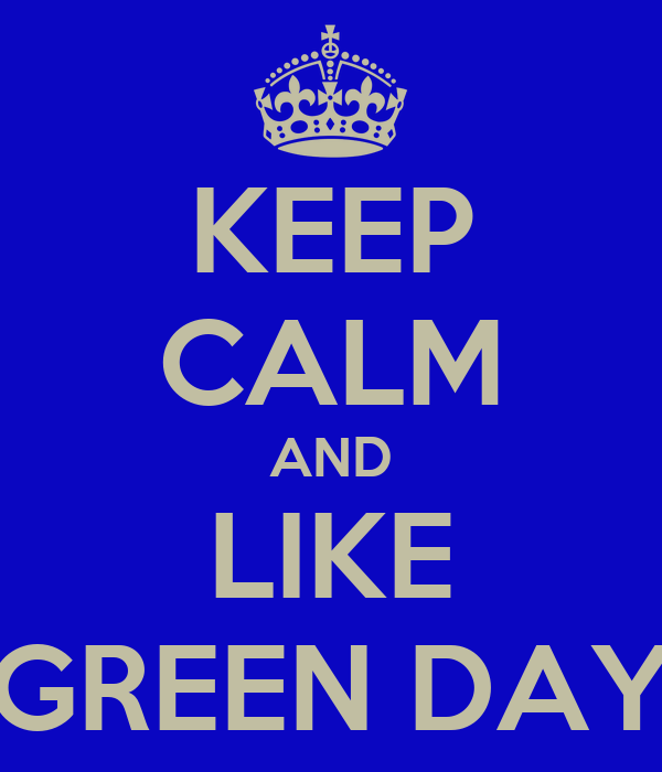 KEEP CALM AND LIKE GREEN DAY