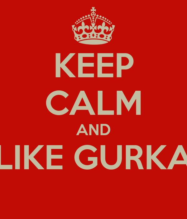 KEEP CALM AND LIKE GURKA