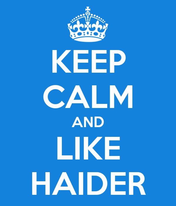 KEEP CALM AND LIKE HAIDER