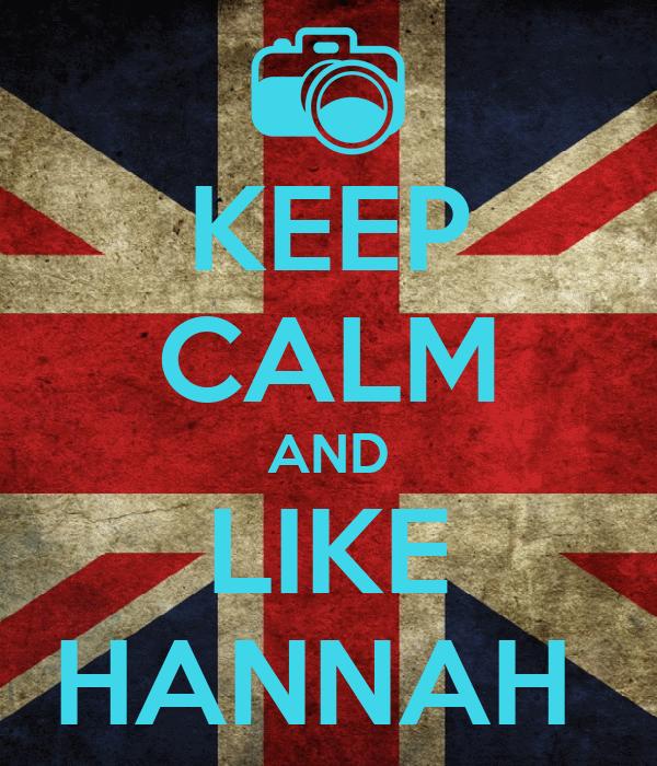 KEEP CALM AND LIKE HANNAH