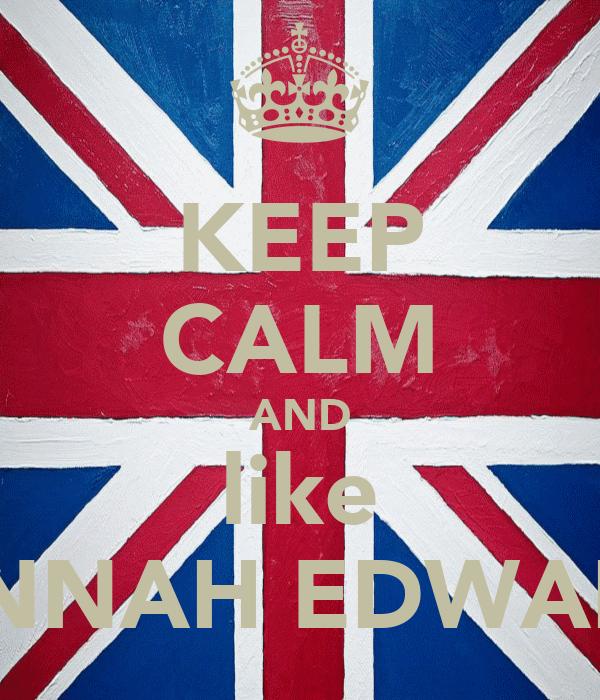 KEEP CALM AND like HANNAH EDWARDS