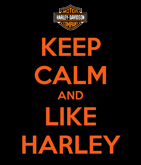 KEEP CALM AND LIKE HARLEY