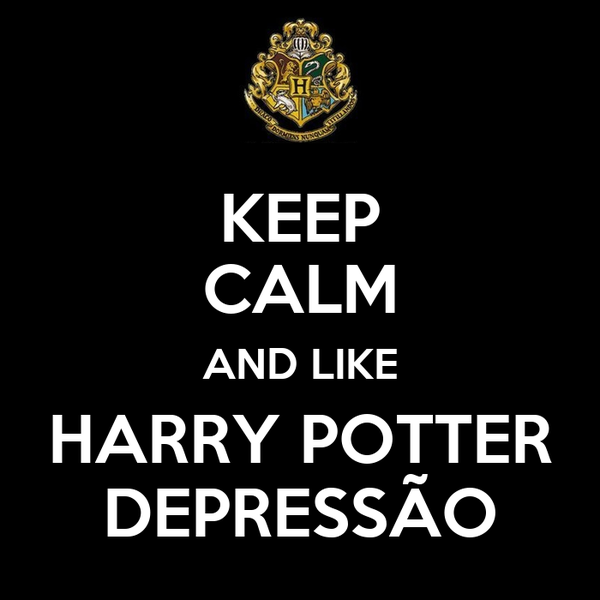 KEEP CALM AND LIKE HARRY POTTER DEPRESSÃO