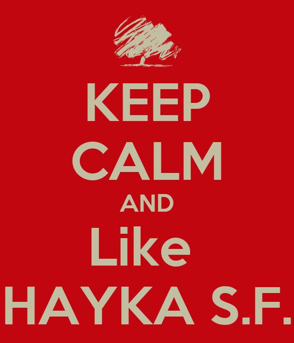 KEEP CALM AND Like  HAYKA S.F.