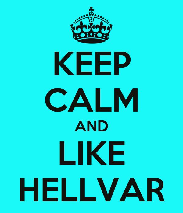 KEEP CALM AND LIKE HELLVAR
