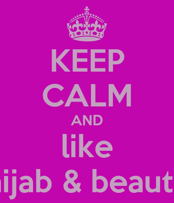 KEEP CALM AND like hijab & beauty