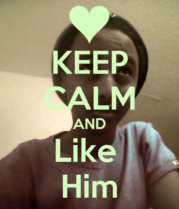 KEEP CALM AND Like  Him