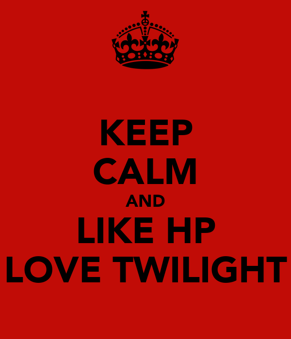 KEEP CALM AND LIKE HP LOVE TWILIGHT