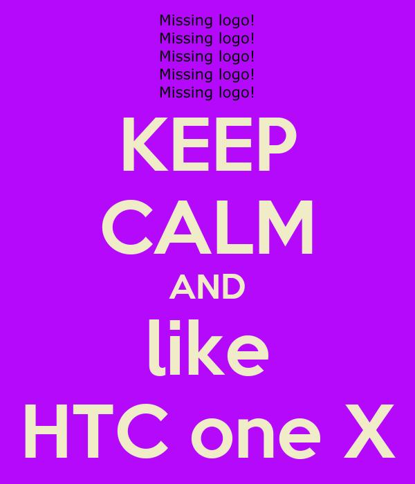 KEEP CALM AND like HTC one X