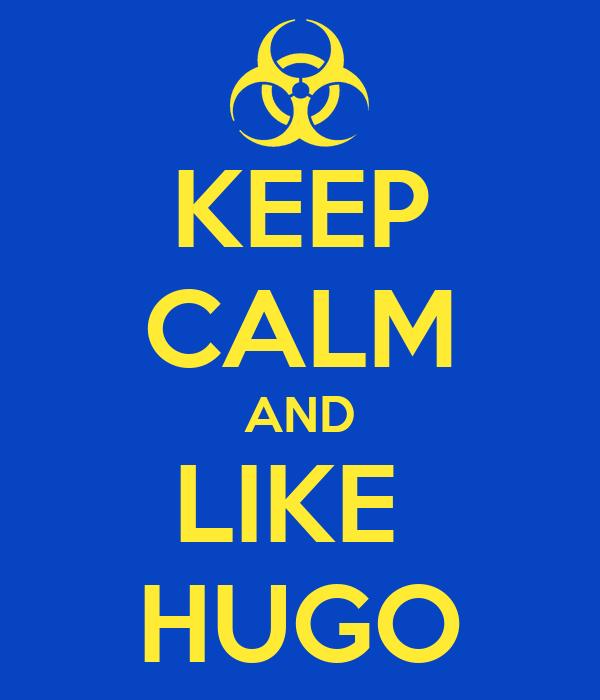 KEEP CALM AND LIKE  HUGO
