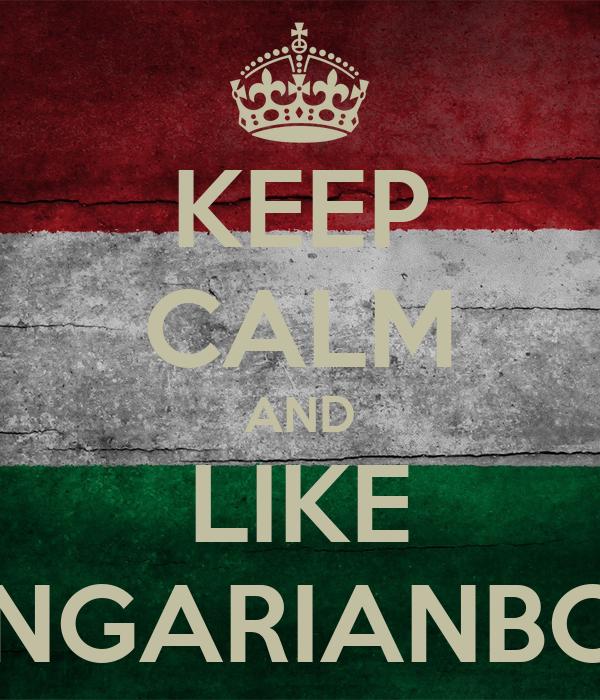KEEP CALM AND LIKE HUNGARIANBOYS
