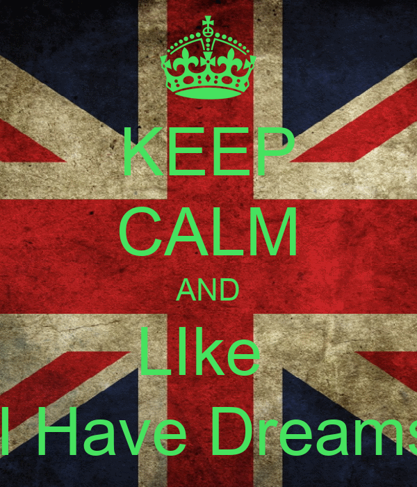 KEEP CALM AND LIke   I Have Dreams