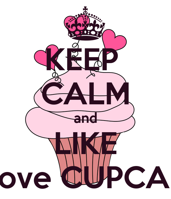 KEEP  CALM and LIKE I Love CUPCAKE