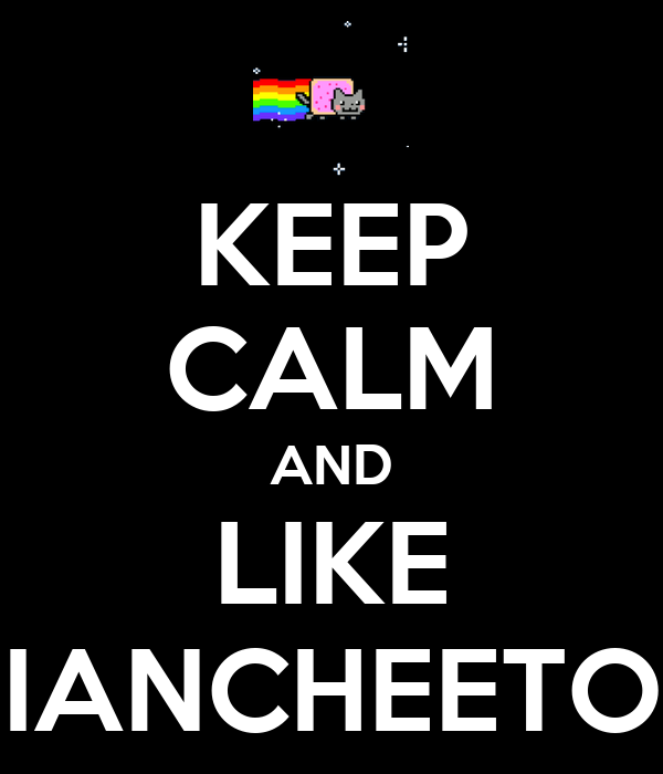 KEEP CALM AND LIKE IANCHEETO