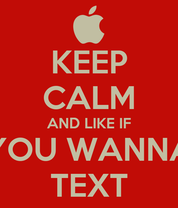 KEEP CALM AND LIKE IF YOU WANNA TEXT