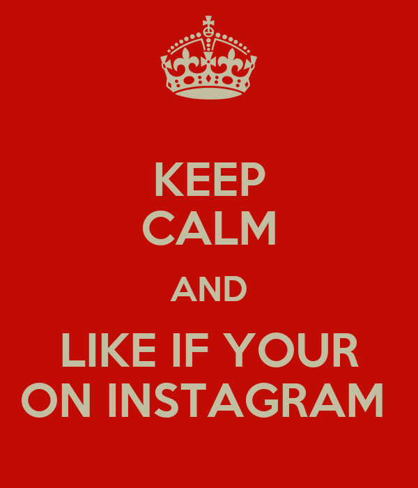 KEEP CALM AND LIKE IF YOUR ON INSTAGRAM