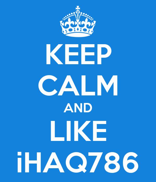 KEEP CALM AND LIKE iHAQ786