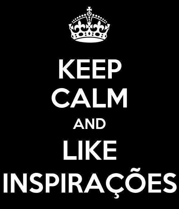 KEEP CALM AND LIKE INSPIRAÇÕES