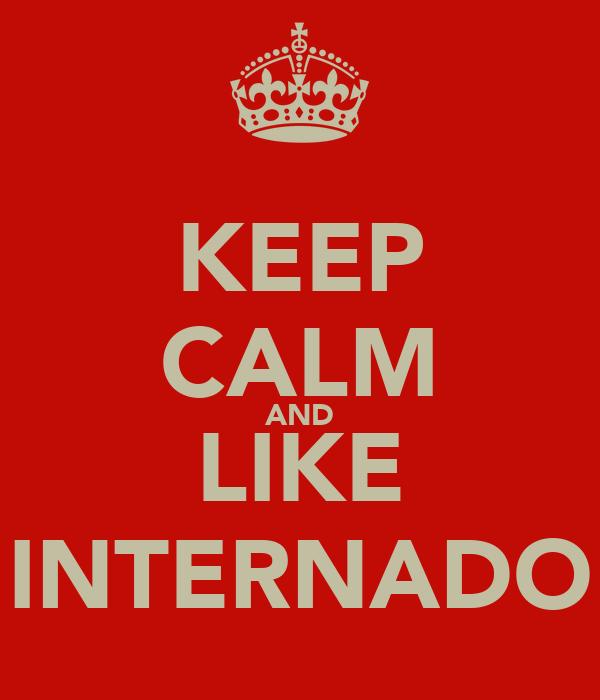 KEEP CALM AND LIKE INTERNADO