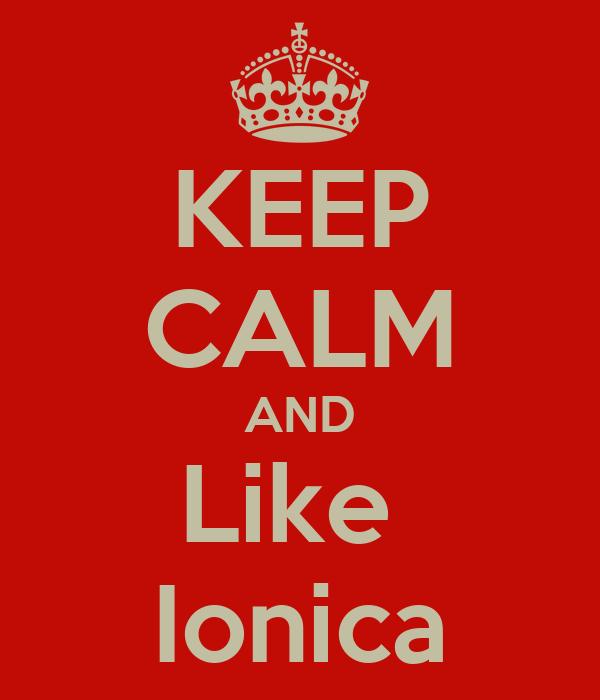 KEEP CALM AND Like  Ionica