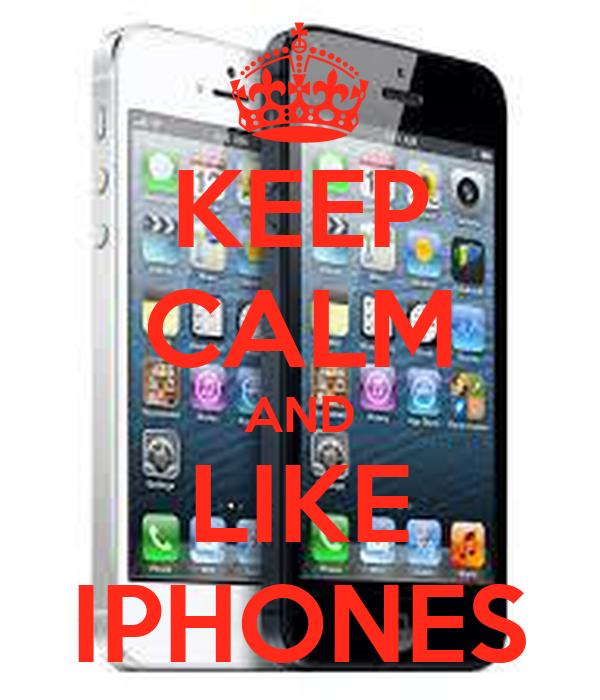 KEEP CALM AND LIKE IPHONES
