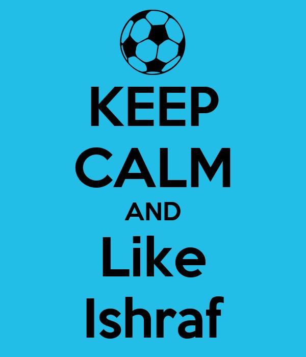 KEEP CALM AND Like Ishraf