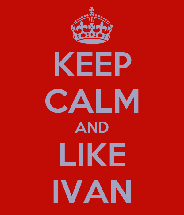 KEEP CALM AND LIKE IVAN