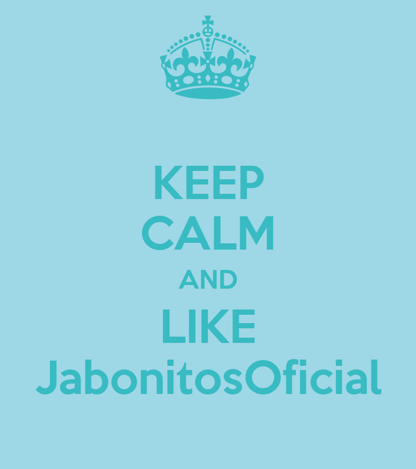 KEEP CALM AND LIKE JabonitosOficial