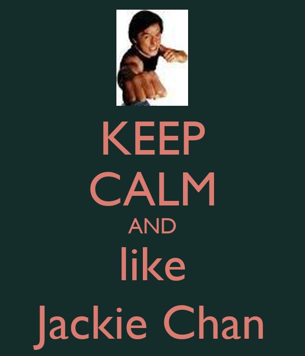 KEEP CALM AND like Jackie Chan