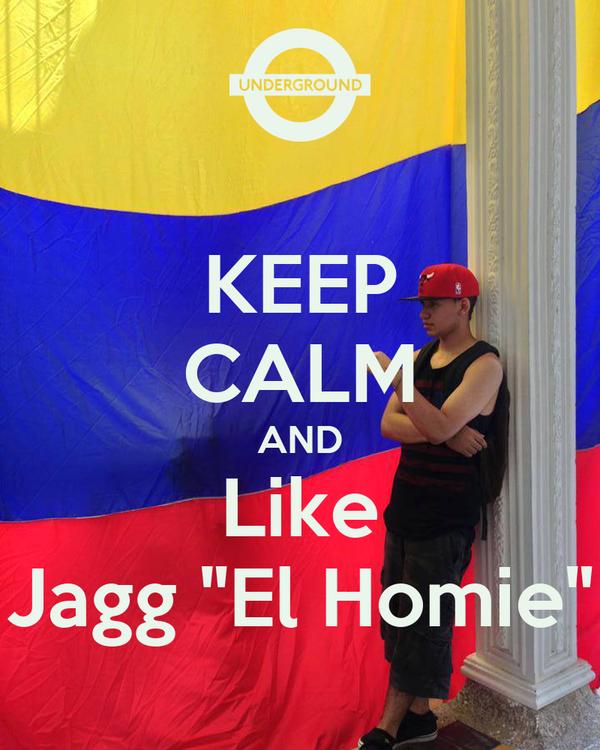 "KEEP CALM AND Like Jagg ""El Homie"""