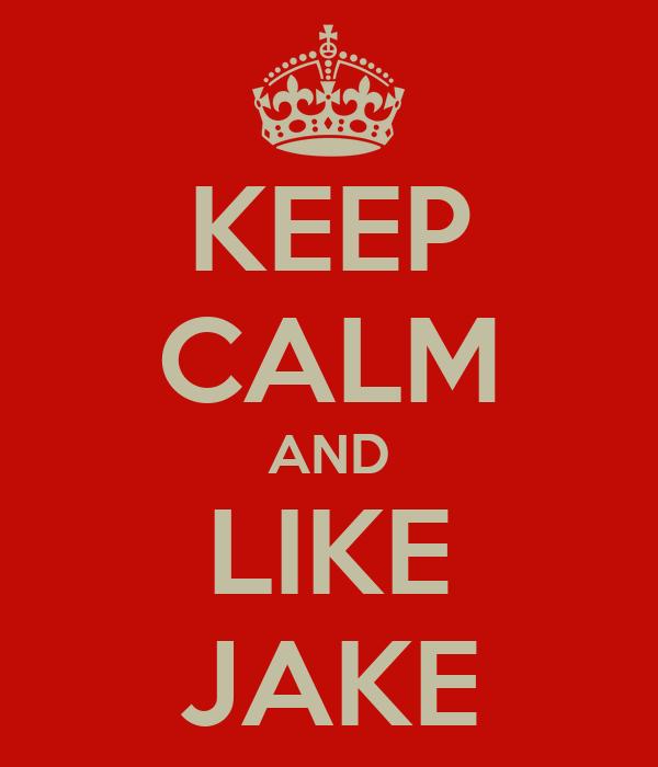 KEEP CALM AND LIKE JAKE