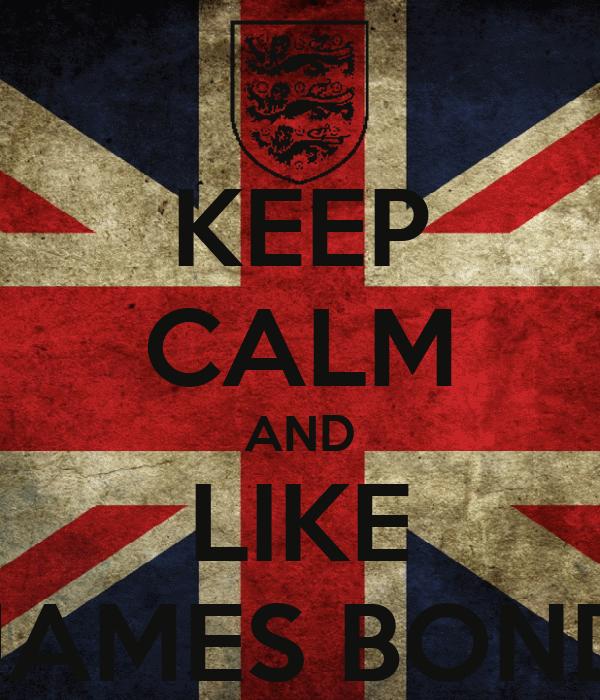 KEEP CALM AND LIKE JAMES BOND