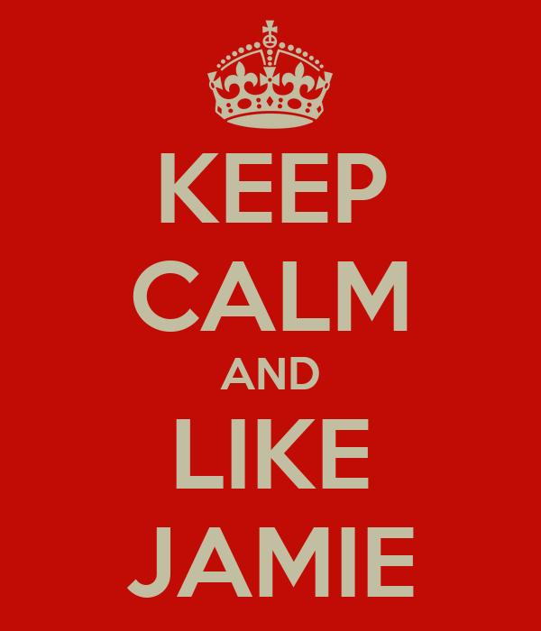 KEEP CALM AND LIKE JAMIE