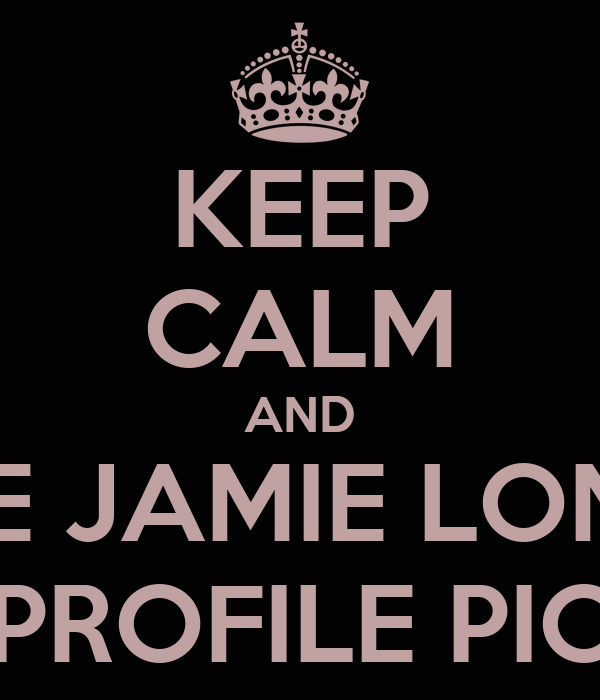 KEEP CALM AND LIKE JAMIE LONGS PROFILE PIC