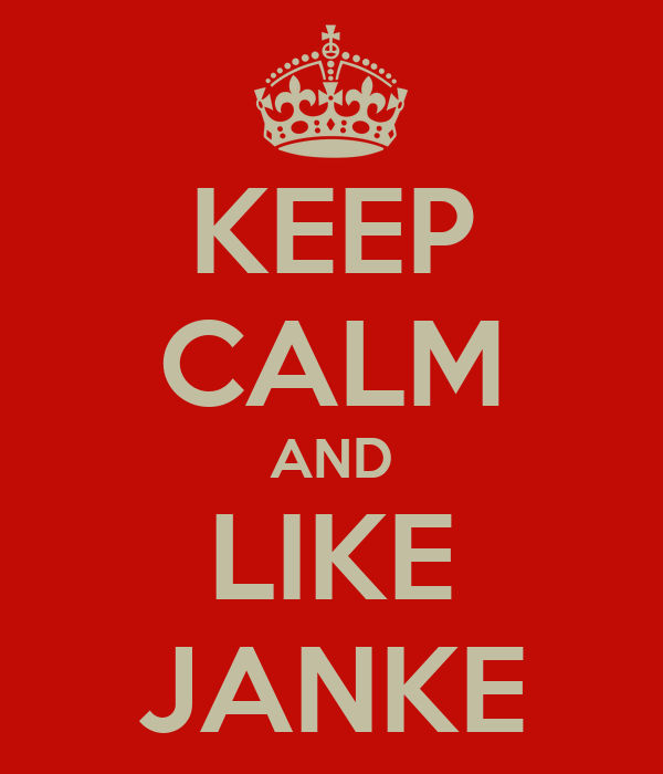 KEEP CALM AND LIKE JANKE