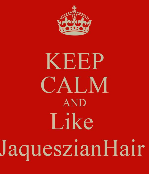 KEEP CALM AND Like  JaqueszianHair