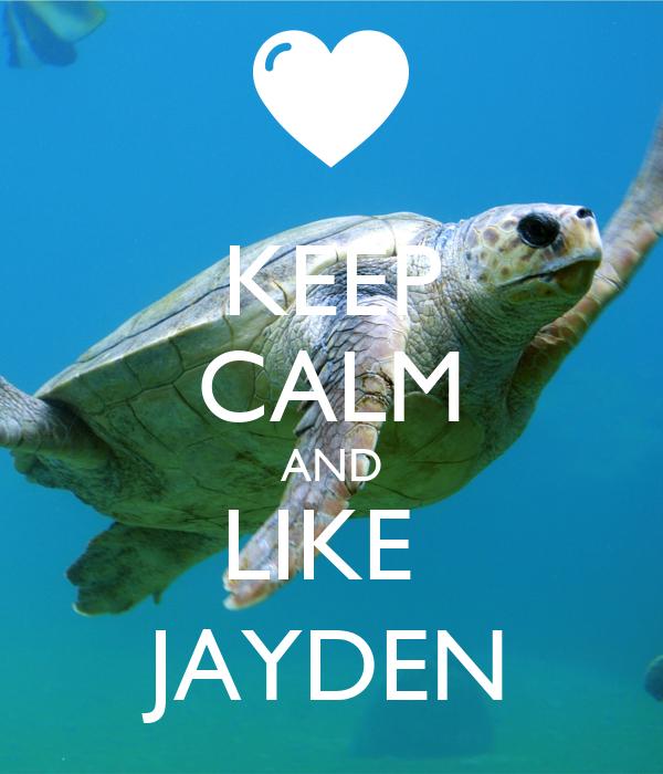 KEEP CALM AND LIKE  JAYDEN