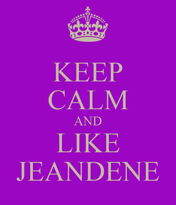 KEEP CALM AND LIKE JEANDENE
