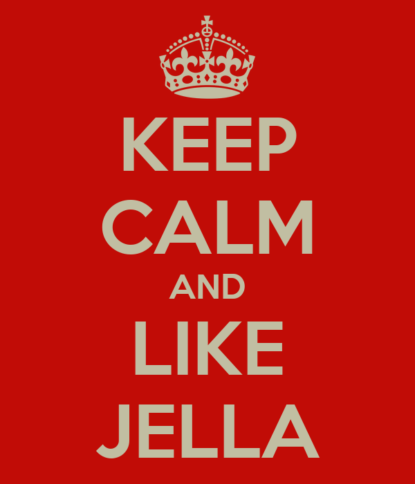 KEEP CALM AND LIKE JELLA