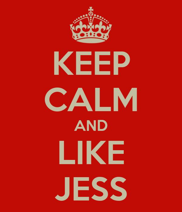 KEEP CALM AND LIKE JESS