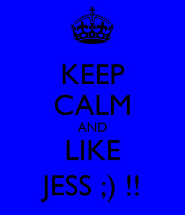 KEEP CALM AND LIKE JESS ;) !!